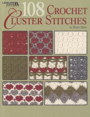 108 Crochet Cluster Stitches By Sims, Darla